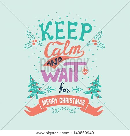 keep calm and wait for Merry Christmas. Vector illustration.
