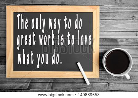 The only way to do great work is to love what you do.Motivational quote