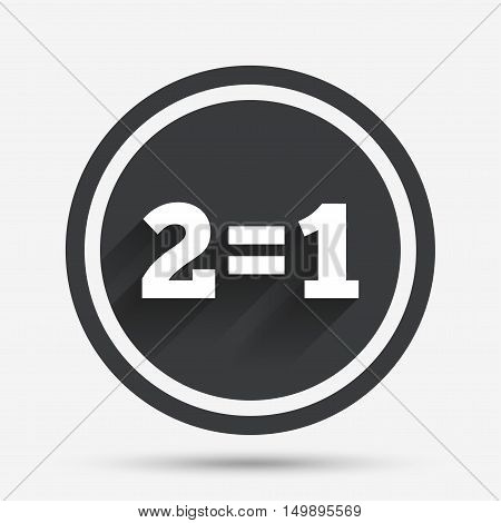 Two for one sign icon. Take two pay for one sale button. 2 equals 1. Circle flat button with shadow and border. Vector