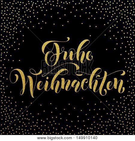 Frohe Weihnachten gold glitter modern lettering design. Merry Christmas in German golden greeting holiday card.Vector hand drawn festive text for banner, poster, invitation on black background.
