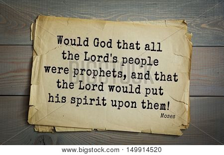 TOP-5. Aphorism by Moses - Hebrew prophet and lawgiver.Would God that all the Lord's people were prophets, and that the Lord would put his spirit upon them!