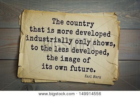 TOP-40. Aphorism by Karl Heinrich Marx (1818 - 1883) - German philosopher.  The country that is more developed industrially only shows, to the less developed, the image of its own future.