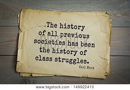 TOP-40. Aphorism by Karl Heinrich Marx (1818 - 1883) - German philosopher, sociologist, economist, writer.  The history of all previous societies has been the history of class struggles.