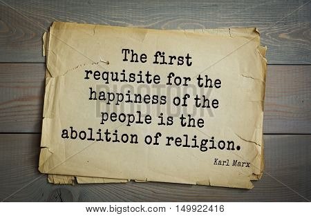 TOP-40. Aphorism by Karl Heinrich Marx (1818 - 1883) - German philosopher, sociologist, economist, writer The first requisite for the happiness of the people is the abolition of religion.