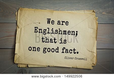 TOP-20. Aphorism by Oliver Cromwell - English statesman and military leader, head of the English Revolution.We are Englishmen; that is one good fact.
