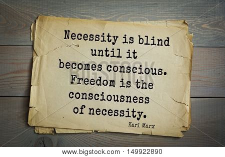 TOP-40. Aphorism by Karl Heinrich Marx (1818 - 1883) - German philosopher, sociologist, economist.  Necessity is blind until it becomes conscious. Freedom is the consciousness of necessity.
