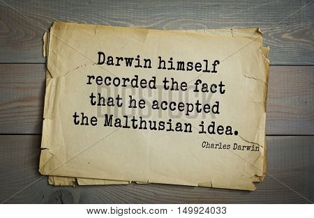 TOP-15. Aphorism by Charles Robert Darwin - English naturalist and explorer.Darwin himself recorded the fact that he accepted the Malthusian idea.