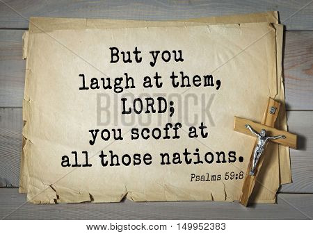 TOP-1000. Bible verses from Psalms.But you laugh at them, LORD; you scoff at all those nations.