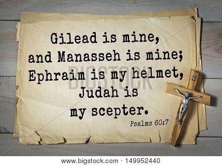 TOP-1000. Bible verses from Psalms.Gilead is mine, and Manasseh is mine; Ephraim is my helmet, Judah is my scepter.