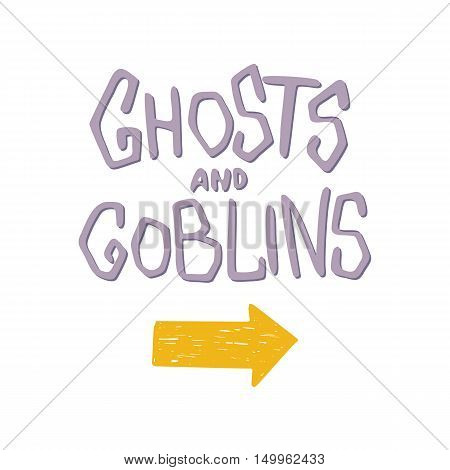 Ghosts and goblins - Halloween party hand drawn lettering phrase card.
