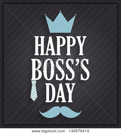 Boss Day poster on black background with tie, crown and mustache. Vector illustration.