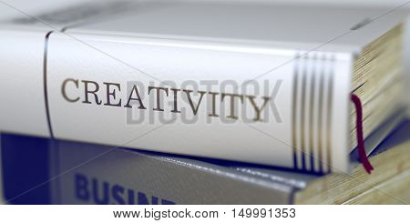 Creativity - Leather-bound Book in the Stack. Closeup. Book Title of Creativity. Stack of Books Closeup and one with Title - Creativity. Creativity Concept. Book Title. Blurred. 3D Illustration.