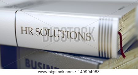Business Concept: Closed Book with Title Hr Solutions in Stack, Closeup View. Book in the Pile with the Title on the Spine Hr Solutions. Toned Image. Selective focus. 3D Illustration.