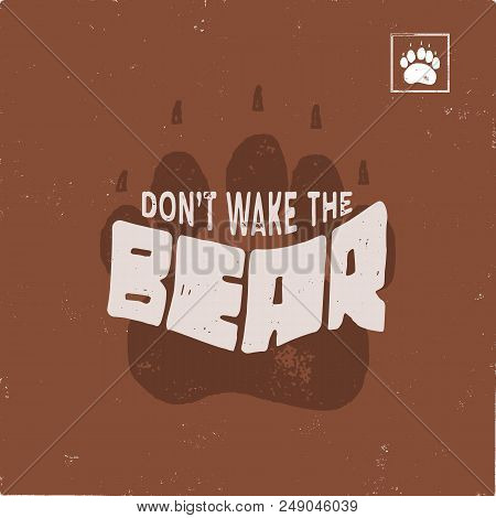 Vintage Hand Drawn Bear Footprint With Text Quote - Don't Wake The Bear. Retro Style Animal Track. T