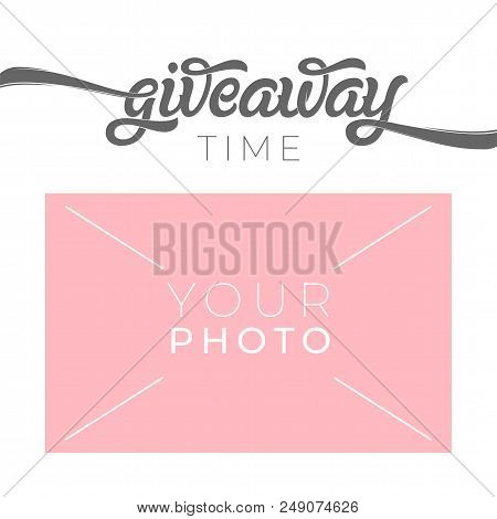 Giveaway Banner Template For Social Media With Place For Your Photo. Vector Hand Drawn Typography. G