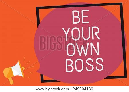 Conceptual Hand Writing Showing Be Your Own Boss. Business Photo Text Entrepreneurship Start Busines