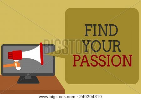 Text Sign Showing Find Your Passion. Conceptual Photo Seek Dreams Find Best Job Or Activity Do What