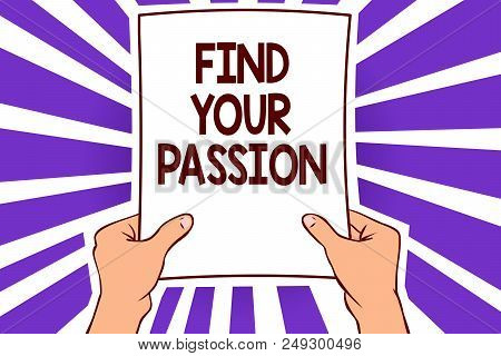 Conceptual Hand Writing Showing Find Your Passion. Business Photo Text Seek Dreams Find Best Job Or