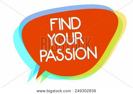 Conceptual Hand Writing Showing Find Your Passion. Business Photo Showcasing Seek Dreams Find Best J