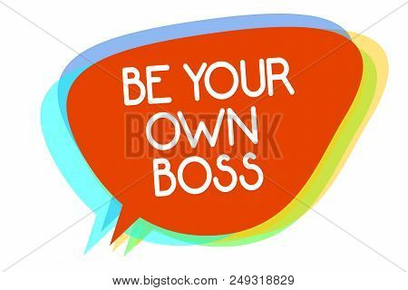 Conceptual Hand Writing Showing Be Your Own Boss. Business Photo Showcasing Entrepreneurship Start B