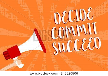 Conceptual Hand Writing Showing Decide Commit Succeed. Business Photo Showcasing Achieving Goal Come