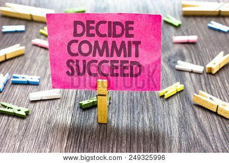 Writing Note Showing Decide Commit Succeed. Business Photo Showcasing Achieving Goal Comes In Three