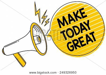 Handwriting Text Make Today Great. Concept Meaning Motivation For A Good Day Inspiration Positivity