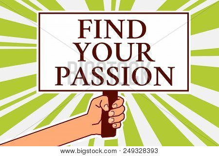 Word Writing Text Find Your Passion. Business Concept For Seek Dreams Find Best Job Or Activity Do W