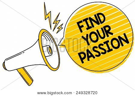 Handwriting Text Find Your Passion. Concept Meaning Seek Dreams Find Best Job Or Activity Do What Yo