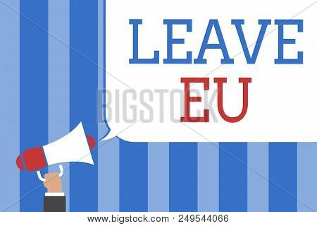 Conceptual hand writing showing Leave Eu. Business photo text An act of a person to leave a country that belongs to Europe Megaphone loudspeaker screaming idea talk talking speech bubble poster