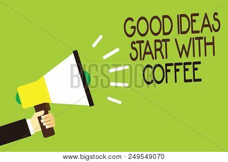 Conceptual Hand Writing Showing Good Ideas Start With Coffee. Business Photo Showcasing Caffeine Lov