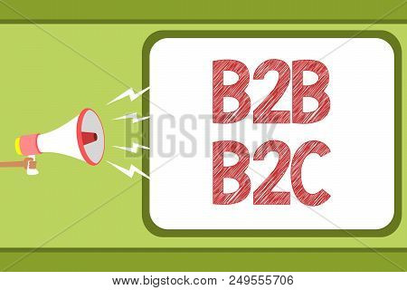 Handwriting text B2B B2C. Concept meaning two types for sending emails to other people Outlook accounts Man holding megaphone loudspeaker speech bubble message speaking loud poster