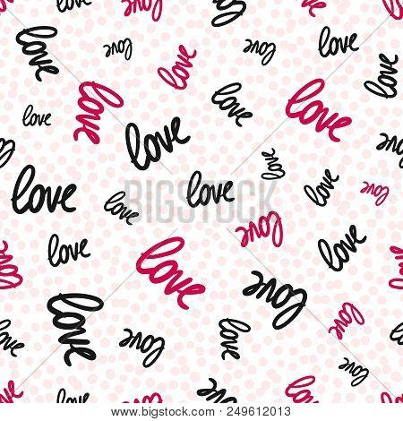 Love Seamless Pattern. Vector Texture With White Handwritten Words. Valentines Day Background. Cute