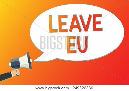 Writing note showing Leave Eu. Business photo showcasing An act of a person to leave a country that belongs to Europe Megaphone loudspeaker screaming scream idea talk talking speech listen poster