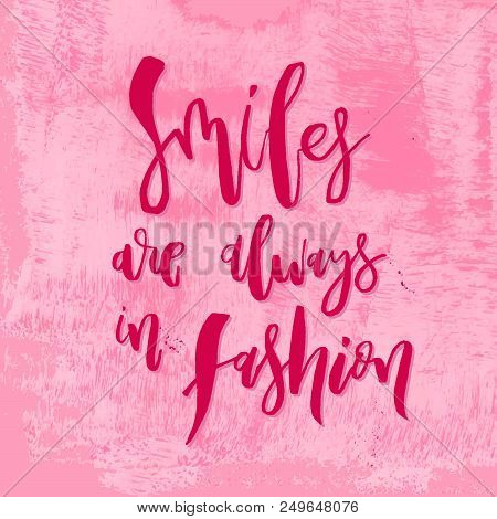 Smiles are Always in Fashion. Funny handwritten lettering quote about girls beauty for apparel, posters, t-shirt, prints, cards, banners. Vector typographic element for your design poster