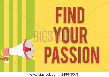 Handwriting Text Writing Find Your Passion. Concept Meaning Seek Dreams Find Best Job Or Activity Do
