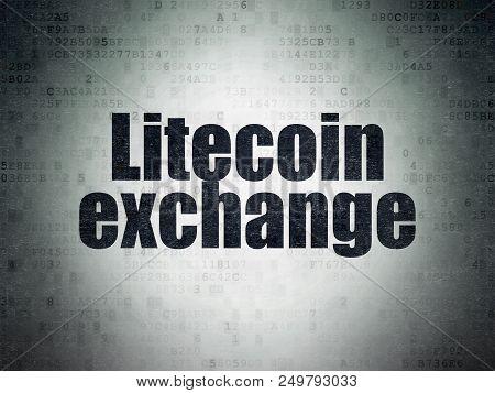 Blockchain Concept: Painted Black Word Litecoin Exchange On Digital Data Paper Background
