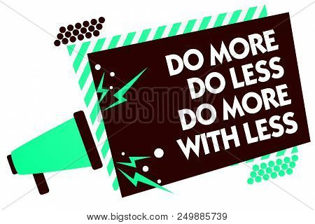 Word Writing Text Do More Do Less Do More With Less. Business Concept For Dont Work Hard Work Smart