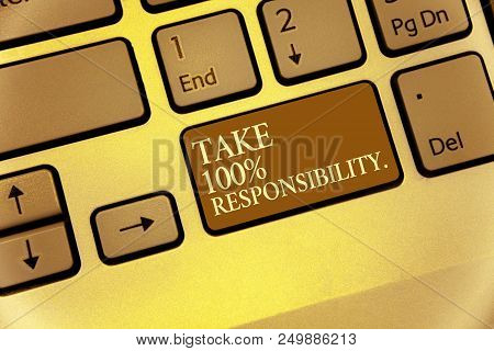 Handwriting Text Writing Take 100 Responsibility.. Concept Meaning Be Responsible For List Of Things