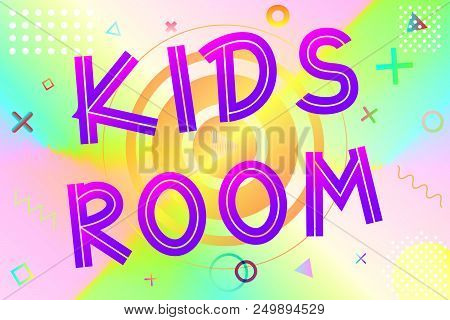 Kids Room Text, Colorful Lettering In Modern Gradient On Bright Geometric Pattern Background, Stock