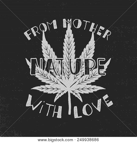 From Mother Nature With Love Poster. Canada Legalize Concept. With Marijuana Weed Leaf. Cannabis The