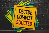 Word writing text Decide Commit Succeed. Business concept for achieving goal comes in three steps Reach your dreams Multiple colour sticky border cards computer keyboard text send message poster