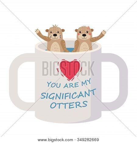 Significant Otter Valentines Day Greeting Card. Cute Otter Couple In Cup Greeting Card With Text You