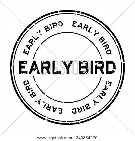 Grunge Black Early Bird Word Round Rubber Seal Stamp On White Background