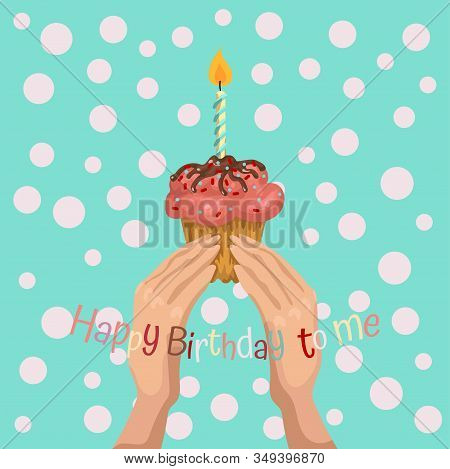 Card Congratulation On Humour. Congratulation Of Happy Birthday. In Hands Cupcake With A Candle