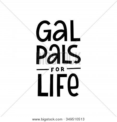 Gal Pal For Life Vector Hand Lettering Quote. Female Friendship Banner Design With Typography.