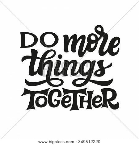 Do More Things Together. Hand Lettering Black Quote Isolated On White Background. Vector Typography
