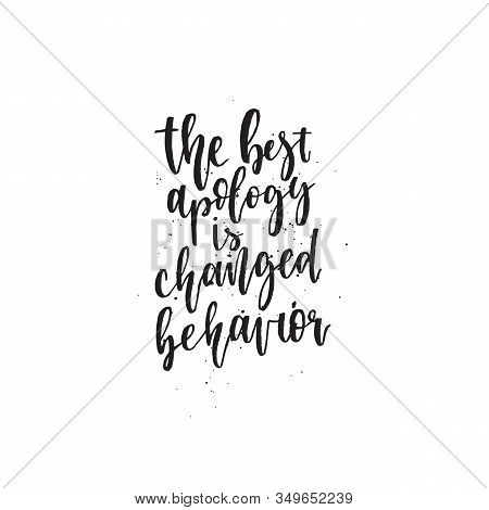 The Best Apology Is Changed Behavior . Hand Lettering Typography Poster. Inspirational Quote. For Po