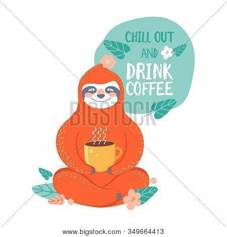 Cute Sloth Bear Animal With Cup Of Coffee In Vector. Bubble With Text Relax And Drink Coffee. Adorab