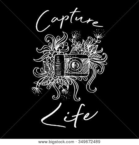 Capture Life. Motivational Quote For Shirt Design. Black Background.